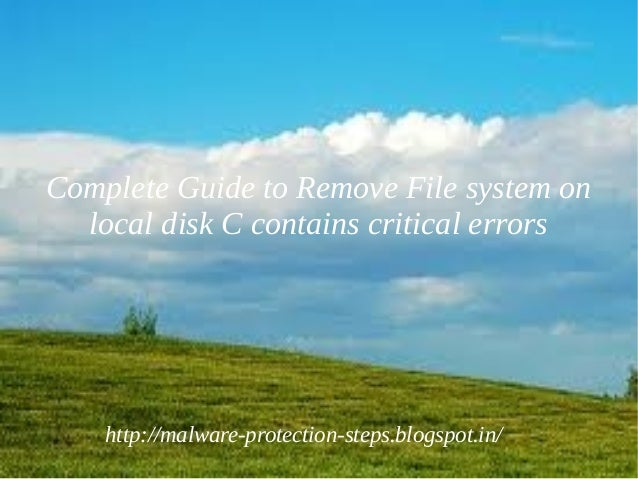 Complete Guide to Remove File system on  local disk C contains critical errors    http://malware-protection-steps.blogspot...