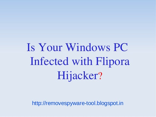 Is Your Windows PC Infected with Flipora       Hijacker? http://removespyware-tool.blogspot.in