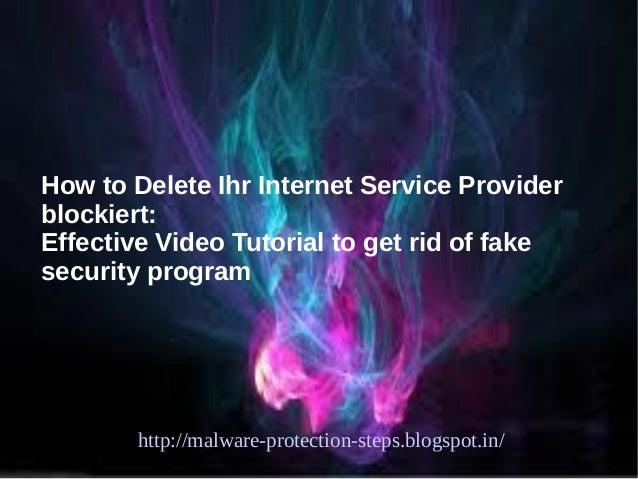How to Delete Ihr Internet Service Providerblockiert:Effective Video Tutorial to get rid of fakesecurity program       htt...