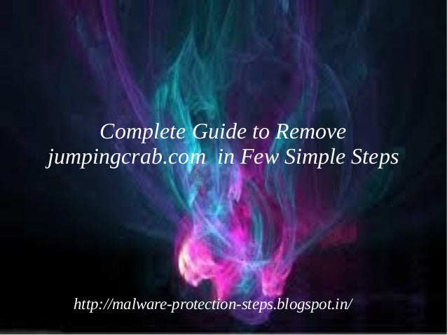 Complete Guide to Removejumpingcrab.com in Few Simple Steps  http://malware-protection-steps.blogspot.in/