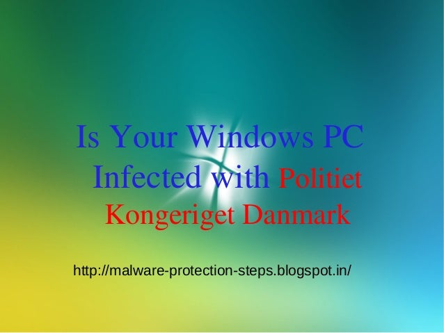 Is Your Windows PC Infected with Politiet    Kongeriget Danmarkhttp://malware-protection-steps.blogspot.in/
