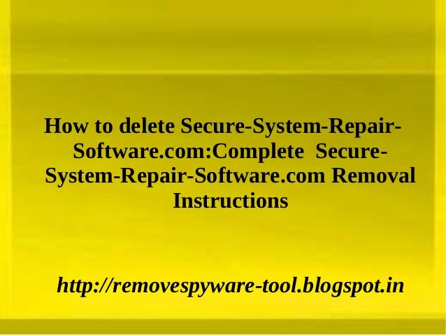 How to delete Secure-System-Repair-   Software.com:Complete Secure-System-Repair-Software.com Removal             Instruct...