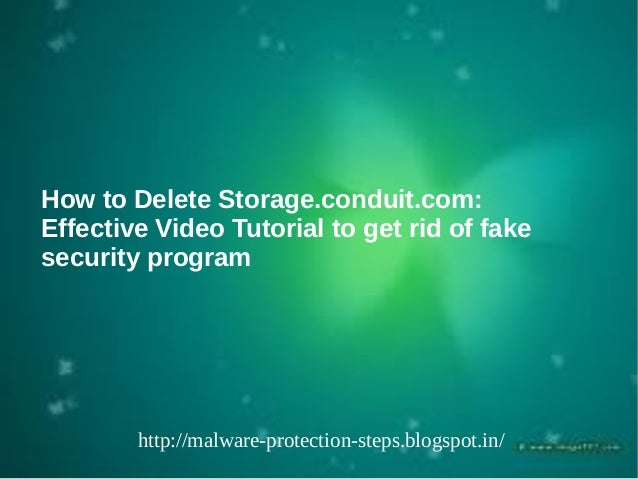 How to Delete Storage.conduit.com:Effective Video Tutorial to get rid of fakesecurity program        http://malware-protec...