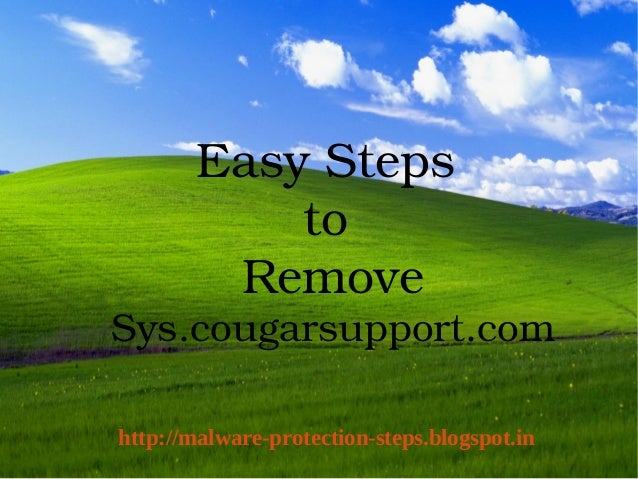EasySteps                to             RemoveSys.cougarsupport.com    http://malware-protection-steps.blogspot.in