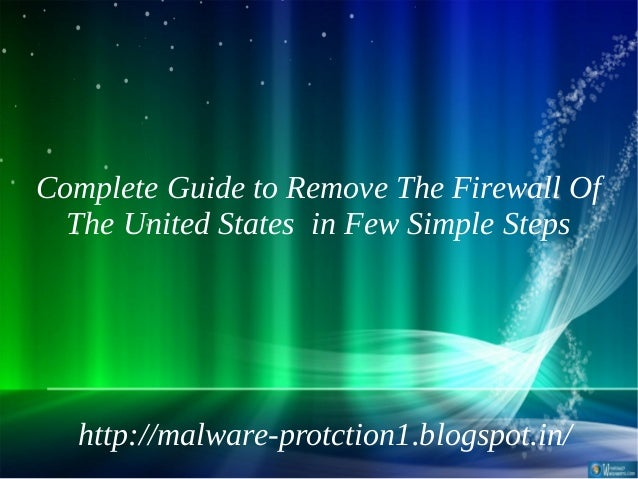Complete Guide to Remove The Firewall Of  The United States in Few Simple Steps  http://malware-protction1.blogspot.in/