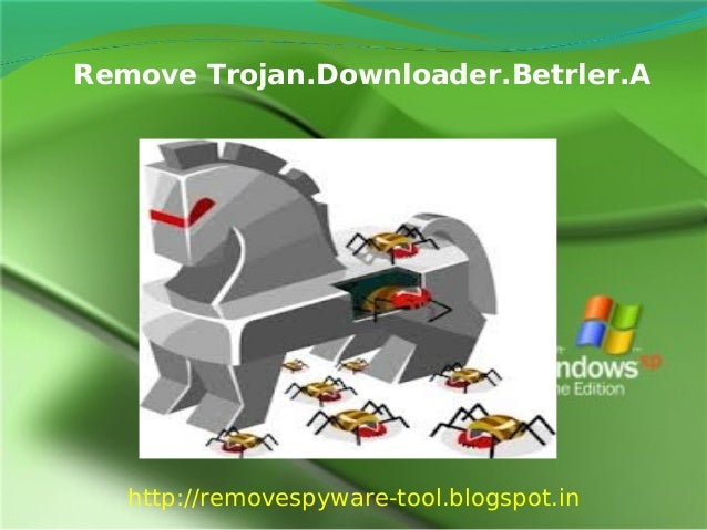 Delete Trojan.Downloader.Betrler.A - How to delete Trojan.Downloader.Betrler.A