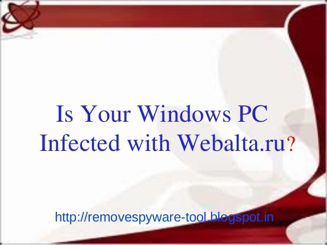 Is Your Windows PCInfected with Webalta.ru? http://removespyware-tool.blogspot.in