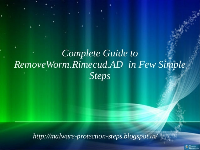Complete Guide toRemoveWorm.Rimecud.AD in Few Simple              Steps   http://malware-protection-steps.blogspot.in/