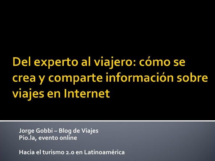 Jorge Gobbi – Blog de Viajes Pio.la, evento online Hacia el turismo 2.0 en Latinoamérica