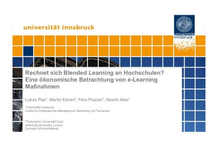 Rechnet sich Blended Learning an Hochschulen?Eine ökonomische Betrachtung von e-LearningMaßnahmenLukas Paa1, Martin Ebner2...