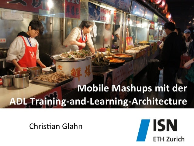 Mobile	   Mashups	   mit	   der	   	    ADL	   Training-­‐and-­‐Learning-­‐Architecture	   	    Chris&an	   Glahn
