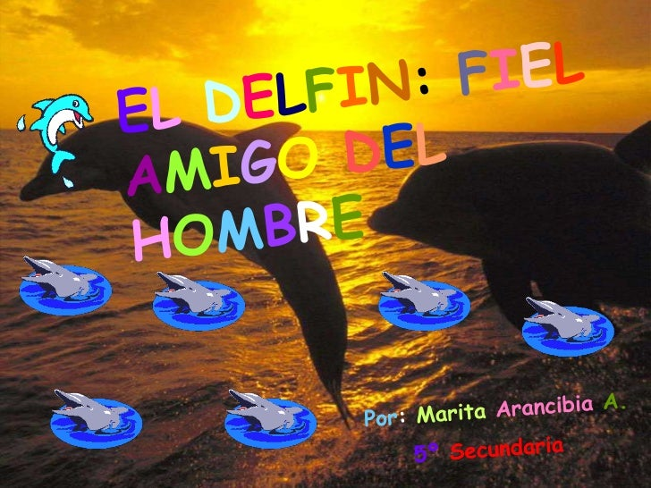 ELDELFIN: FIELAMIGODELHOMBRE<br />Por:MaritaArancibiaA.<br /> 5ºSecundaria<br />