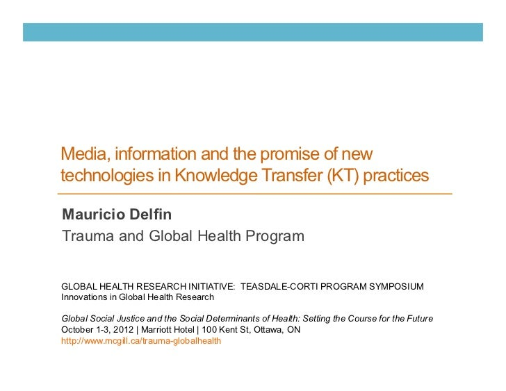 Media, information and the promise of newtechnologies in Knowledge Transfer (KT) practicesMauricio DelfinTrauma and Global...