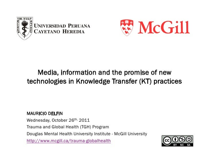 Media, information and the promise of newtechnologies in Knowledge Transfer (KT) practicesMAURICIO DELFINWednesday, Octobe...