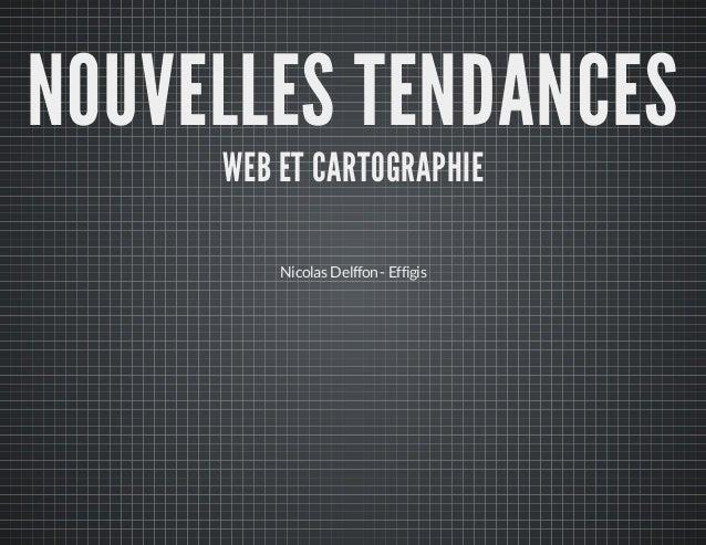 NOUVELLES TENDANCES WEB ET CARTOGRAPHIE Nicolas Delffon - Effigis