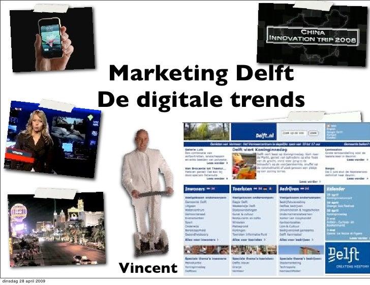 Marketing Delft                         De digitale trends                              Vincent Everts dinsdag 28 april 20...