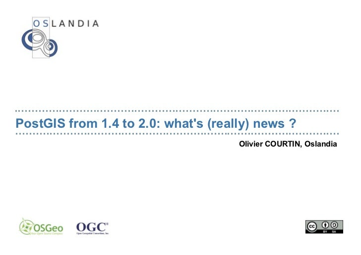 Olivier Courtin - PostGIS from 1.4 to 2.0: what is really new?