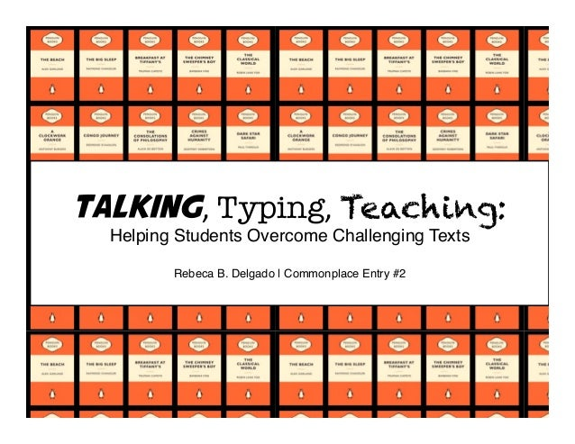 Talking,  Typing,  Teaching: Helping Students Overcome Challenging Texts  Rebeca B. Delgado | Commonplace Entry #2