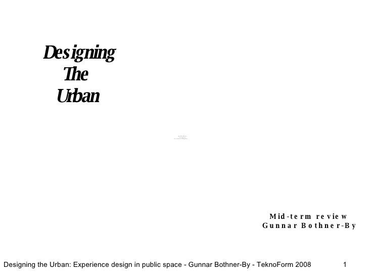 Designing The  Urban Mid-term review Gunnar Bothner-By