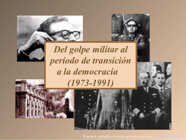 Del golpe militar al período de transición a la democracia (1973-1991) Fuente citada en esta presentación: www.icarito.cl