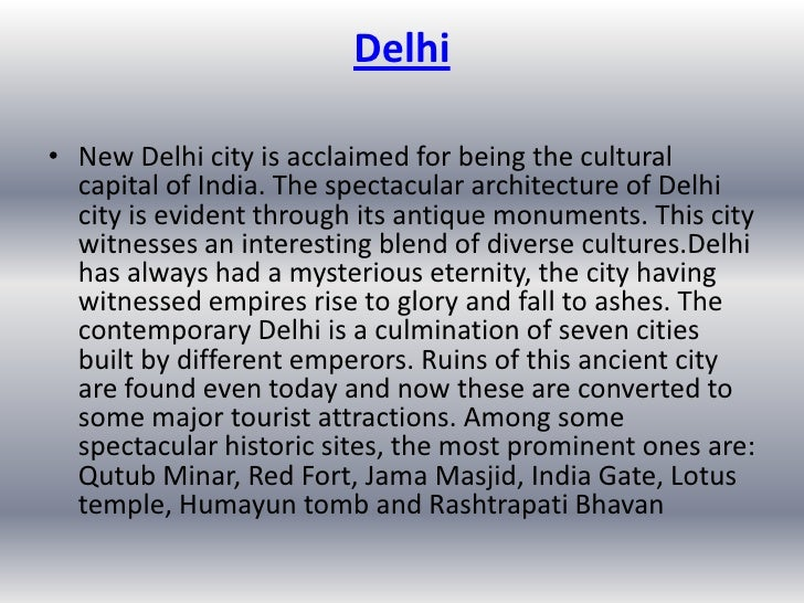 Delhi• New Delhi city is acclaimed for being the cultural  capital of India. The spectacular architecture of Delhi  city i...