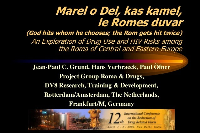 Marel o Del, kas kamel, le Romes duvar (God hits whom he chooses; the Rom gets hit twice)  An Exploration of Drug Use and ...