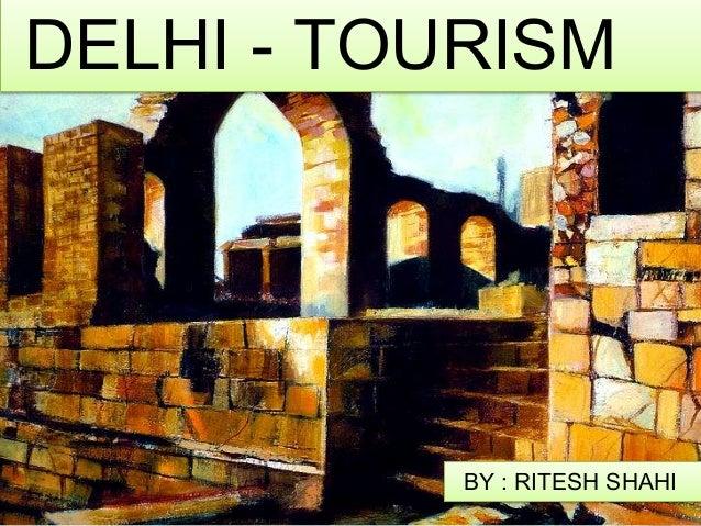 DELHI - TOURISM  BY : RITESH SHAHI