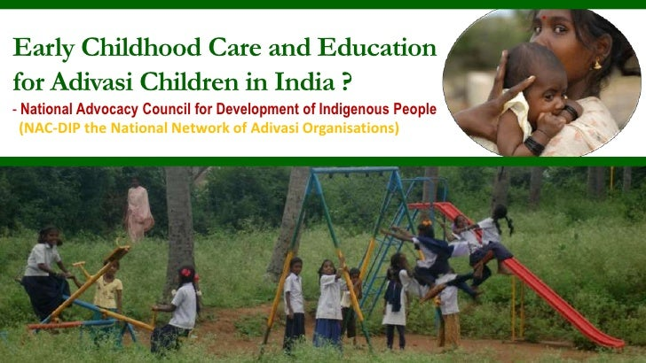 Early Childhood Care and Educationfor Adivasi Children in India ?- National Advocacy Council for Development of Indigenous...