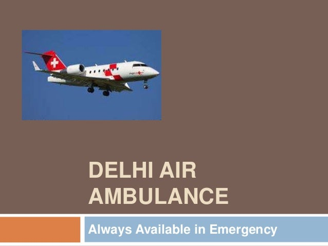 DELHI AIR AMBULANCE Always Available in Emergency