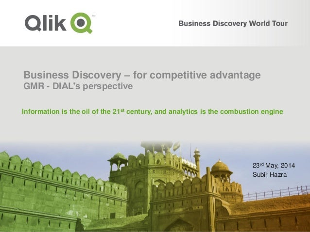 Business Discovery – for competitive advantage GMR - DIAL's perspective 23rd May, 2014 Subir Hazra Information is the oil ...