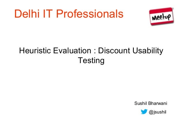 Delhi IT Professionals Heuristic Evaluation : Discount Usability                 Testing                                 S...