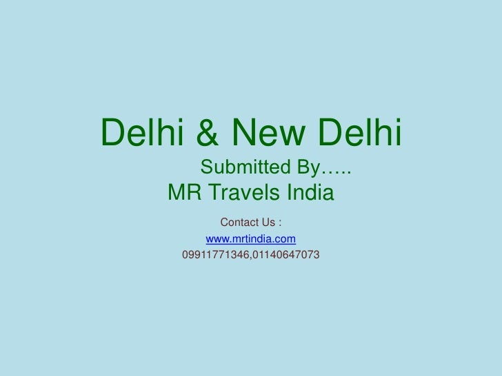 Delhi & New Delhi          Submitted By…..MR Travels India<br />Contact Us :<br />www.mrtindia.com<br />09911771346,011406...