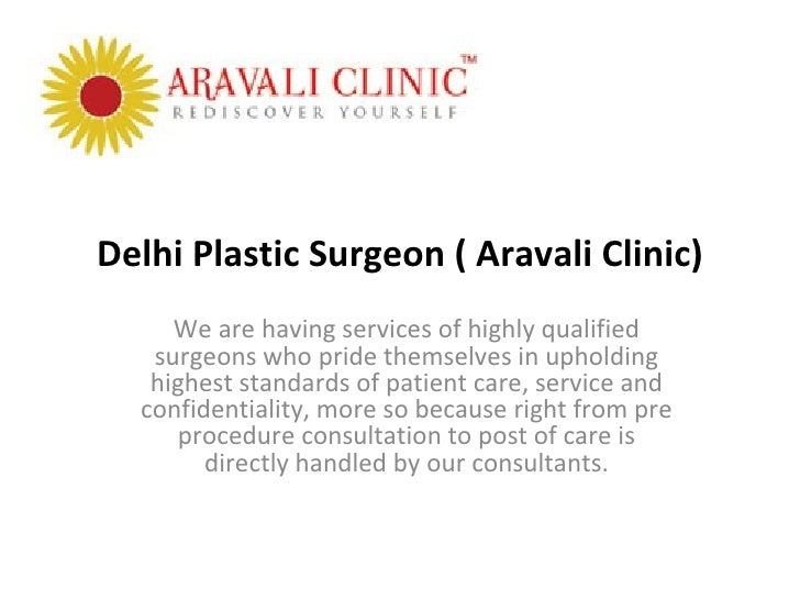 Delhi Plastic Surgeon ( Aravali Clinic)     We are having services of highly qualified   surgeons who pride themselves in ...