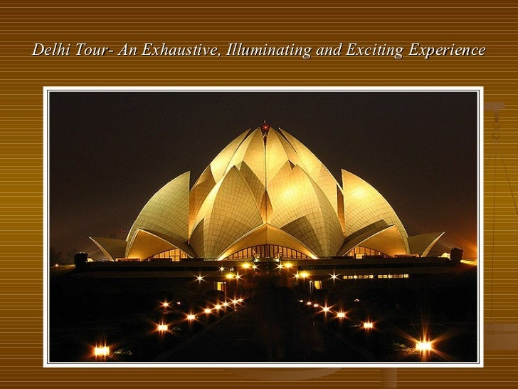 Delhi tour  an exhaustive, illuminating and exciting experience