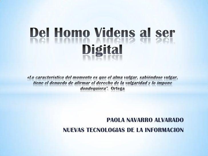 Del Homo Videns al ser Digital«Lo característico del momento es que el alma vulgar, sabiéndose vulgar, tiene el denuedo de...