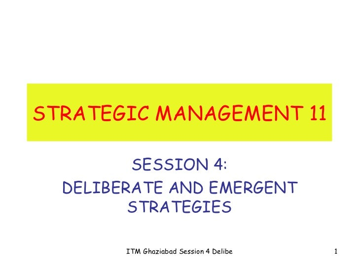 STRATEGIC MANAGEMENT 11 SESSION 4: DELIBERATE AND EMERGENT STRATEGIES