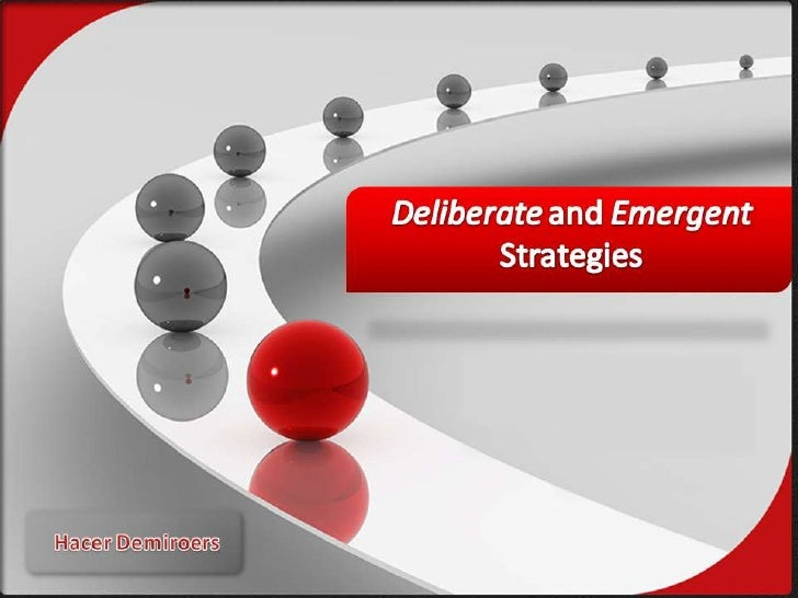 emergent or deliberate strategies I've been trying to reconcile the apparent tensions between the deliberate and emergent strategy schools of thought after all, it's a fundamental.