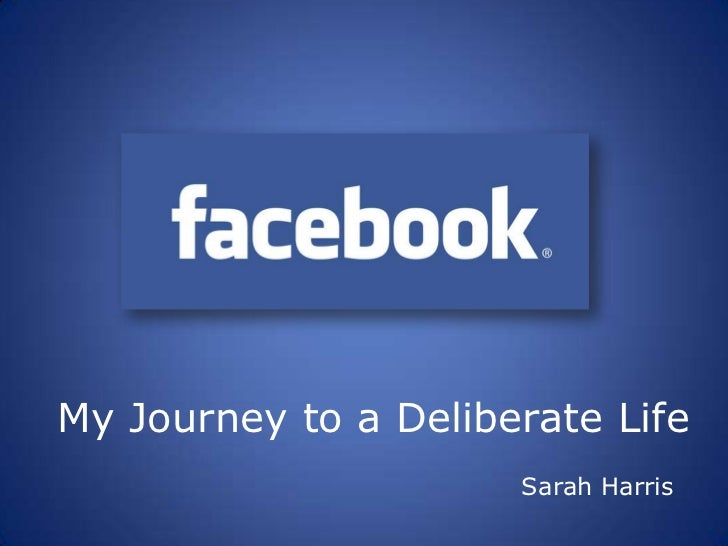 My Journey to a Deliberate Life<br />Sarah Harris<br />