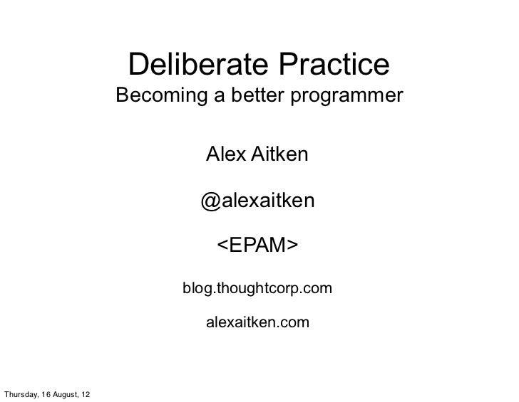 Deliberate practice agile2012_alex_aitken