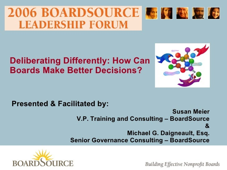 Presented & Facilitated by:   Susan Meier V.P. Training and Consulting – BoardSource & Michael G. Daigneault, Esq. Senior ...