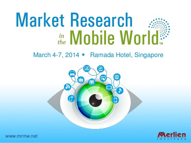 March 4-7, 2014 Ramada Hotel, Singapore www.mrmw.net