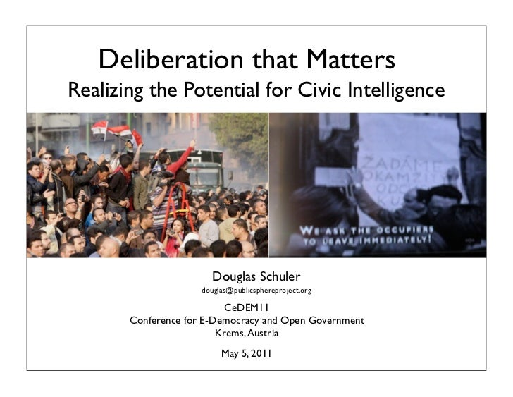 Deliberation that MattersRealizing the Potential for Civic Intelligence                        Douglas Schuler            ...