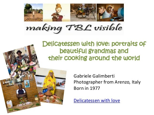 Delicatessen with love: portraits of beautiful grandmas and their cooking around the world Gabriele Galimberti Photographe...