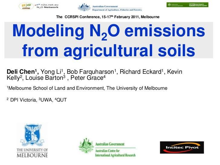 The CCRSPI Conference, 15-17th February 2011, Melbourne    Modeling N2O emissions     from agricultural soilsDeli Chen1, Y...