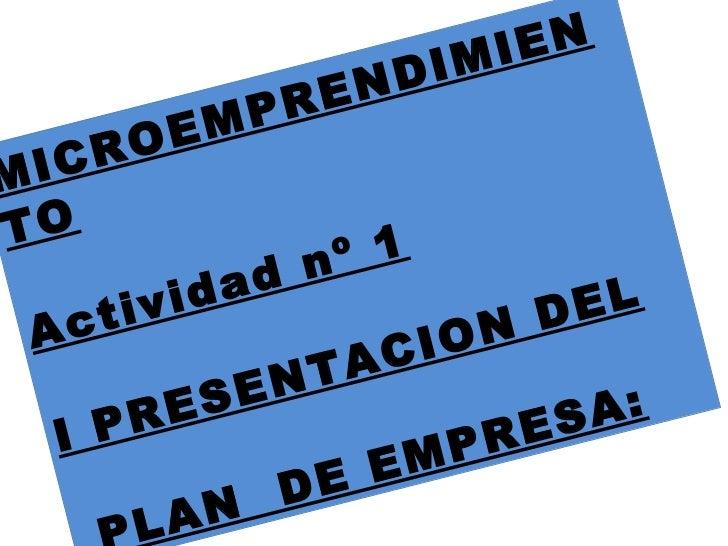 MICROEMPRENDIMIENTO Actividad nº 1 I PRESENTACION DEL PLAN  DE EMPRESA: