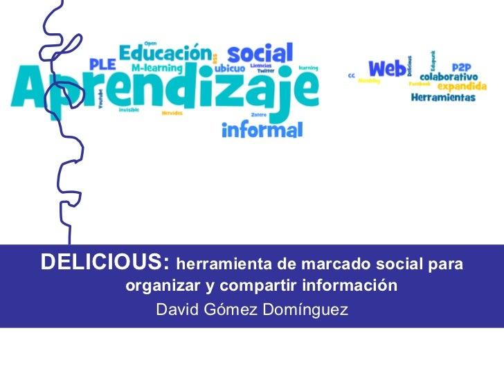 DELICIOUS: herramienta de marcado social para organizar y compartir información