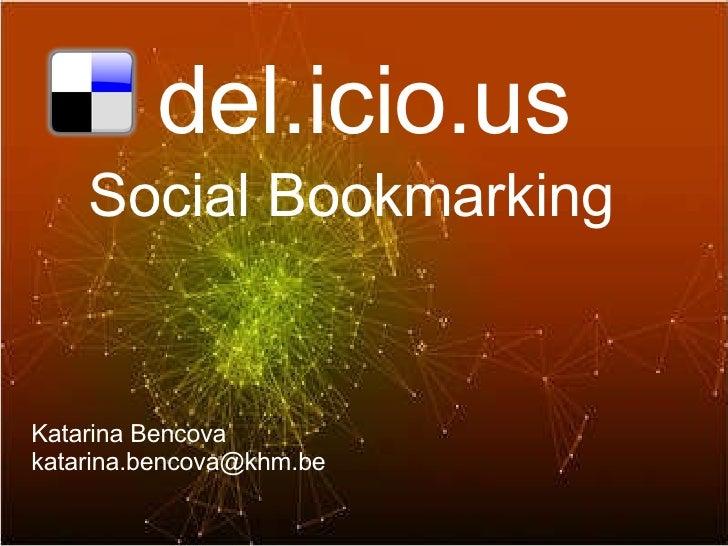 del.icio.us Social Bookmarking Katarina Bencova  katarina.bencova@khm.be