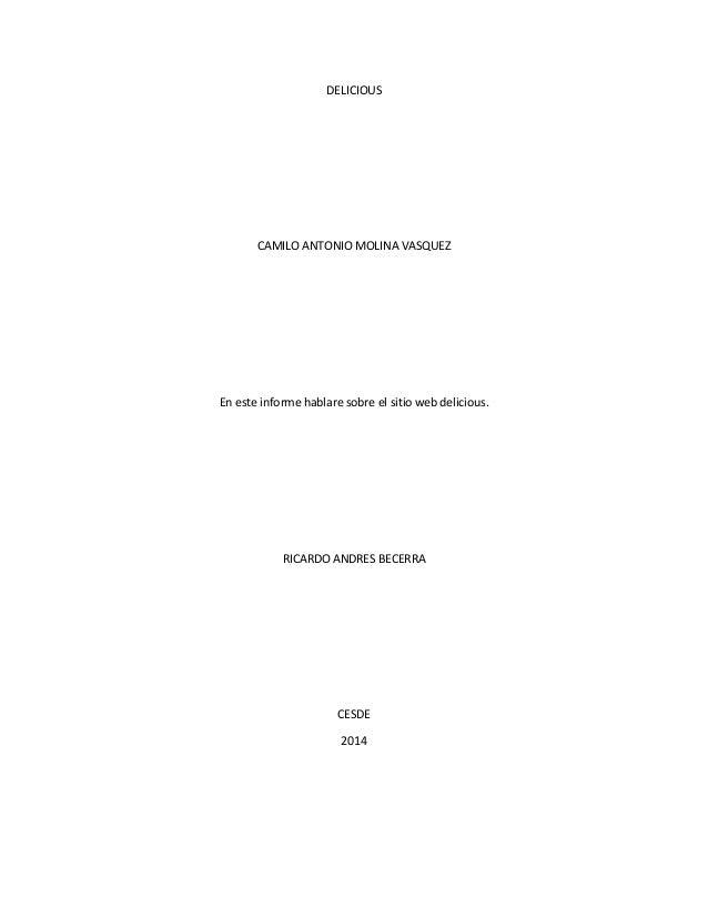 DELICIOUS CAMILO ANTONIO MOLINA VASQUEZ En este informe hablare sobre el sitio web delicious. RICARDO ANDRES BECERRA CESDE...