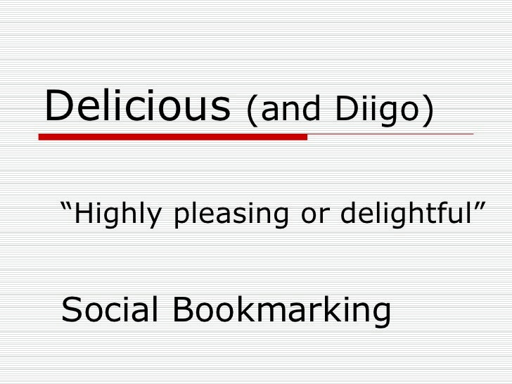 "Delicious  (and Diigo) "" Highly pleasing or delightful"" Social Bookmarking"