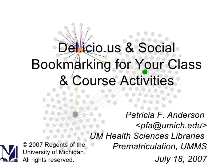 Del.icio.us & Social Bookmarking for Your Class & Course Activities Patricia F. Anderson  <pfa@umich.edu> UM Health Scienc...